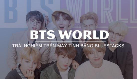 huong dan choi bts world tren may tinh bang bluestacks