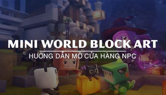 huong dan mo cua hang npc trong mini world block art