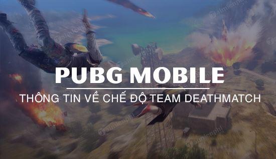 nhung dieu can biet ve che do team deathmatch pubg mobile