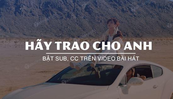 bat sub cc bai hat hay trao cho anh nhu the nao