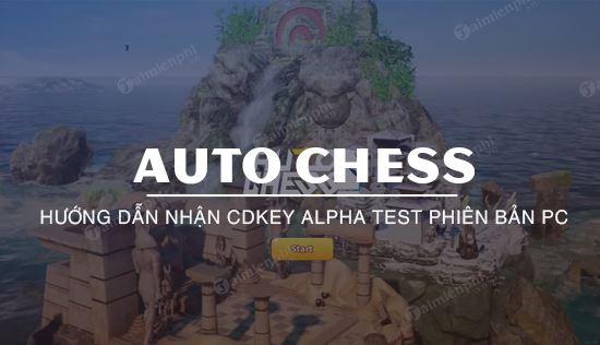 cach nhan key auto chess pc phien ban alpha test tren pc