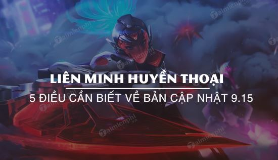 5 dieu can biet ve ban update 9 15 lien minh huyen thoai