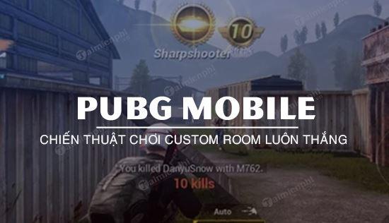 nhung meo choi custom room pubg mobile chien thang de dang nhat