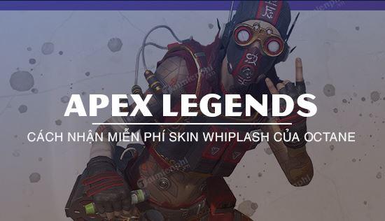 cach nhan mien phi skin whiplash octane trong apex legends