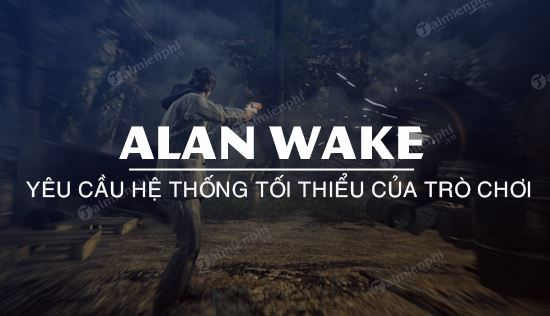 cau hinh game alan wake tren may tinh pc