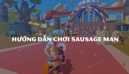 huong dan choi sausage man