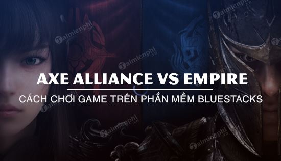 huong dan choi axe alliance vs empire tren bluestacks