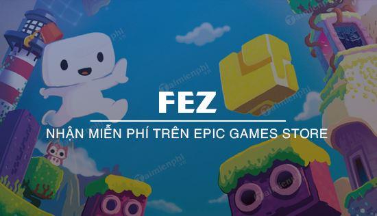 huong dan nhan mien phi game fez tren epic games store