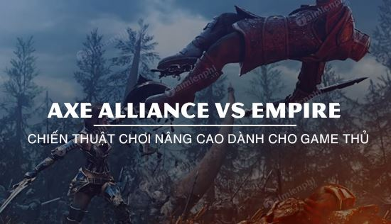 nhung loi khuyen huu ich axe alliance vs empire cho nguoi moi