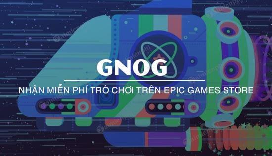 huong dan nhan mien phi gnog tren epic games store