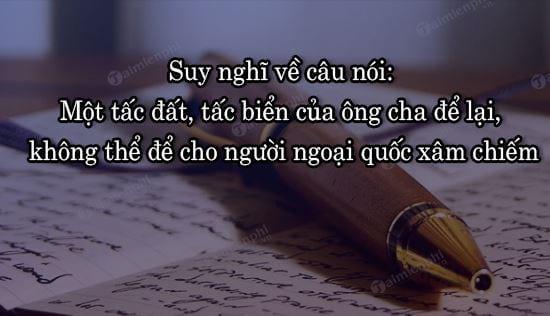 suy nghi ve cau noi mot tac dat tac bien cua ong cha de lai khong the de cho nguoi ngoai quoc xam chiem