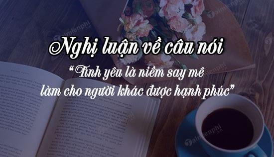 nghi luan ve cau noi tinh yeu la niem say me lam cho nguoi khac duoc hanh phuc