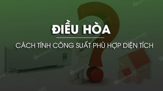 cach tinh cong suat may lanh dieu hoa phu hop dien tich