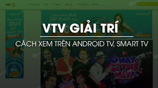 huong dan cai va su dung vtv giai tri tren android tv smart tv