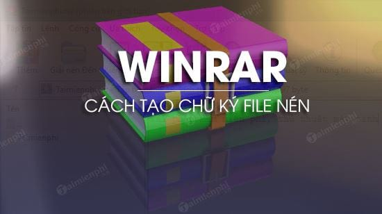 huong dan tao chu ky file winrar