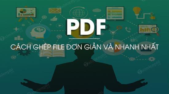 cach ghep file pdf don gian va nhanh nhat