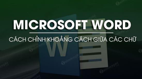 chinh khoang cach giua cac chu trong word chuan nhu the nao