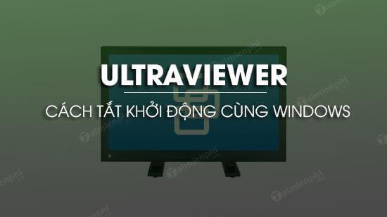 Tắt UltraViewer khởi động cùng Windows