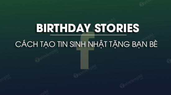 cach tao tin sinh nhat tang ban be tinh nang birthday stories