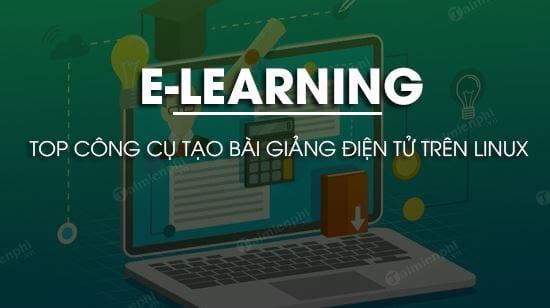 top cong cu tao bai giang dien tu e learning tren linux