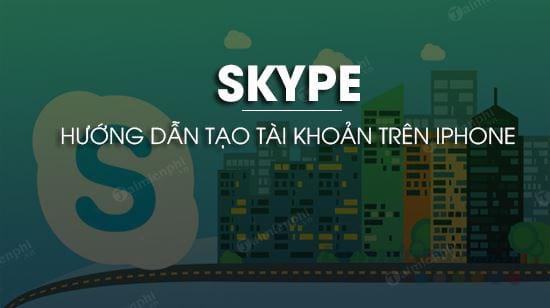 cach tao tai khoan skype tren iphone