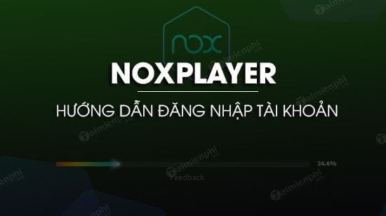 cach dang nhap tai khoan noxplayer