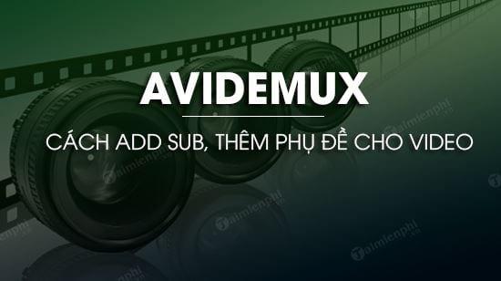 cach add sub trong avidemux add subtitles