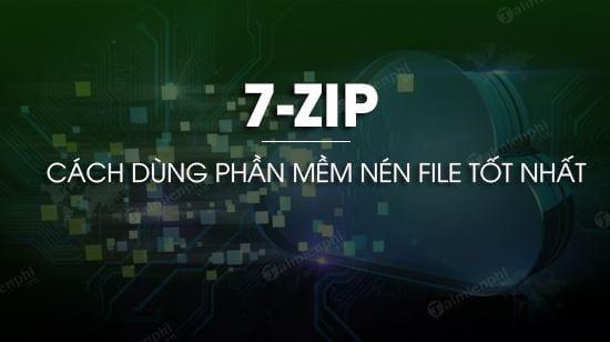 huong dan su dung 7 zip nen file tot nhat