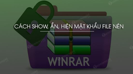 cach show an hien mat khau file nen bang winrar