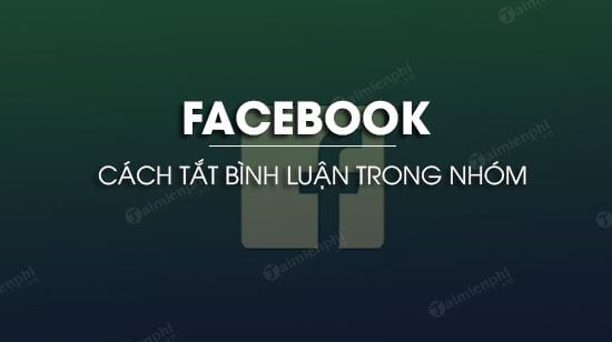 cach tat binh luan trong nhom facebook