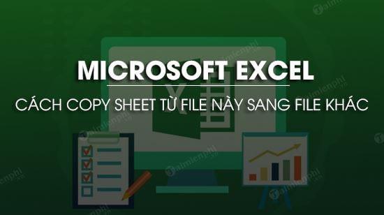huong dan copy sheet tu file excel nay sang file excel khac