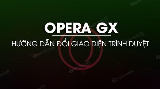 cach doi giao dien opera gx
