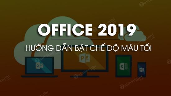 huong dan bat che do mau toi tren office 2019