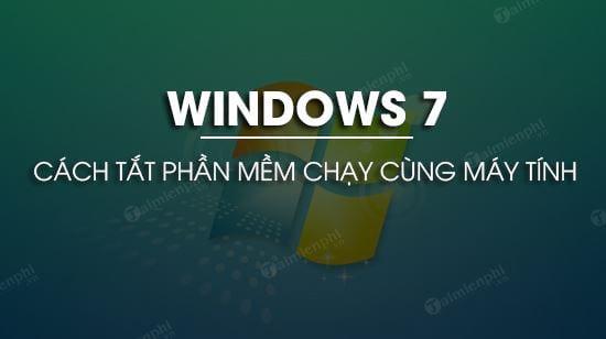 cach tat cac phan mem khoi dong cung windows 7
