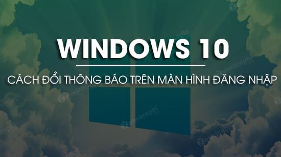 cach thay doi thong bao tren man hinh dang nhap windows 10