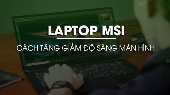 tang giam do sang man hinh laptop msi nhanh