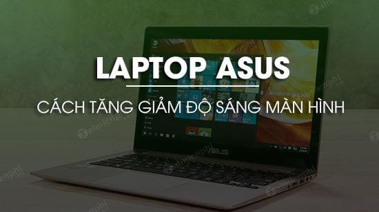 thiet lap tang giam do sang man hinh laptop asus