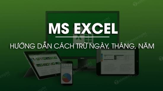 cach tru ngay thang nam trong excel