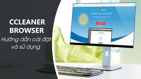 cai va su dung ccleaner browser tren pc