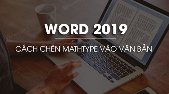 cach chen mathtype vao van ban trong word 2019