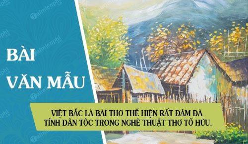 viet bac la mot trong nhung bai tho the hien rat dam da tinh dan toc duoc the hien trong nghe thuat tho to huu hay lam ro dieu do