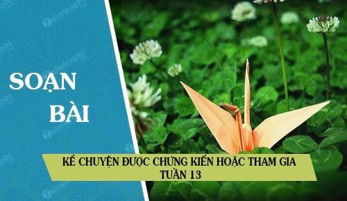 soan bai ke chuyen duoc chung kien hoac tham gia tuan 13