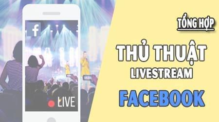 thu thuat livestream facebook