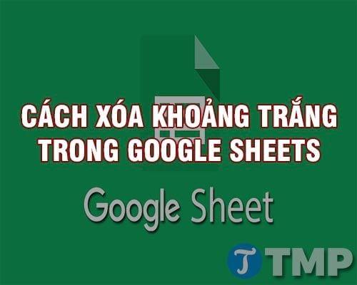 cach xoa khoang trang trong google sheets