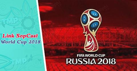 link sopcast xem world cup 2018
