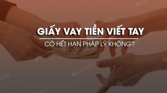 giay vay tien viet tay co het han phap ly khong
