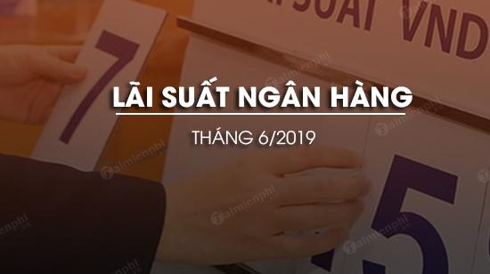 lai suat ngan hang thang 6 2019