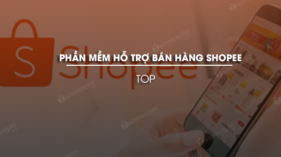 top phan mem ho tro ban hang shopee