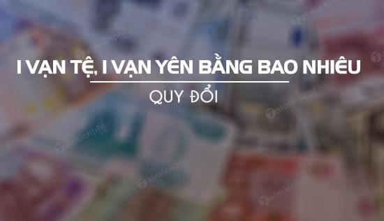 1 van te 1 van yen bang bao nhieu