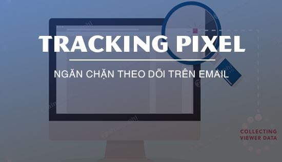 cach chan tracking pixel theo doi email cua ban